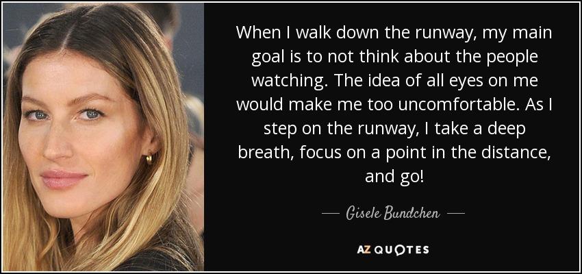 Gisele Bundchen Quote When I Walk Down The Runway My Main Goal Is