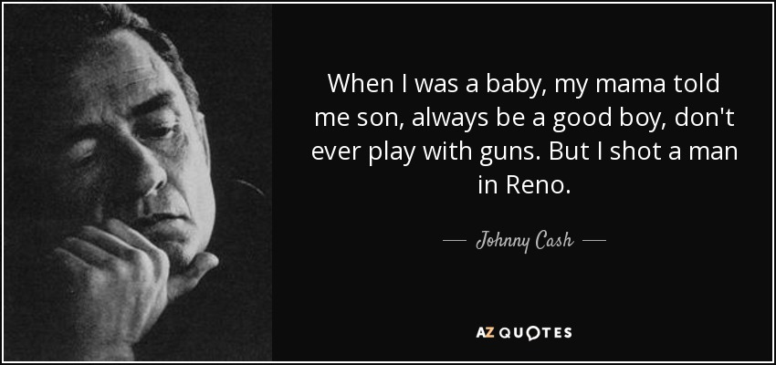 Johnny Cash Quote When I Was A Baby My Mama Told Me Son