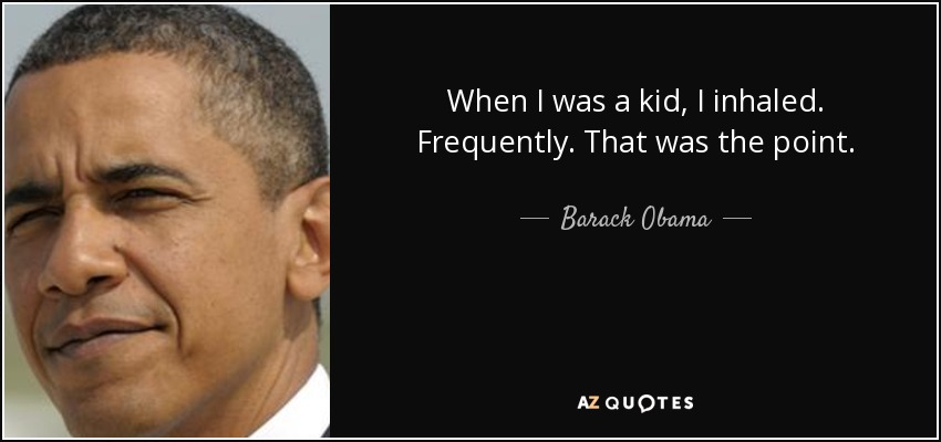 When I was a kid I inhaled frequently. That was the point. - Barack Obama