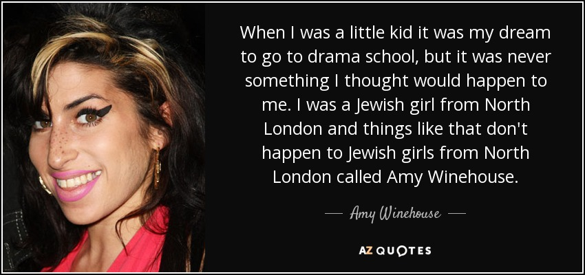 Amy Winehouse Quote When I Was A Little Kid It Was My Dream