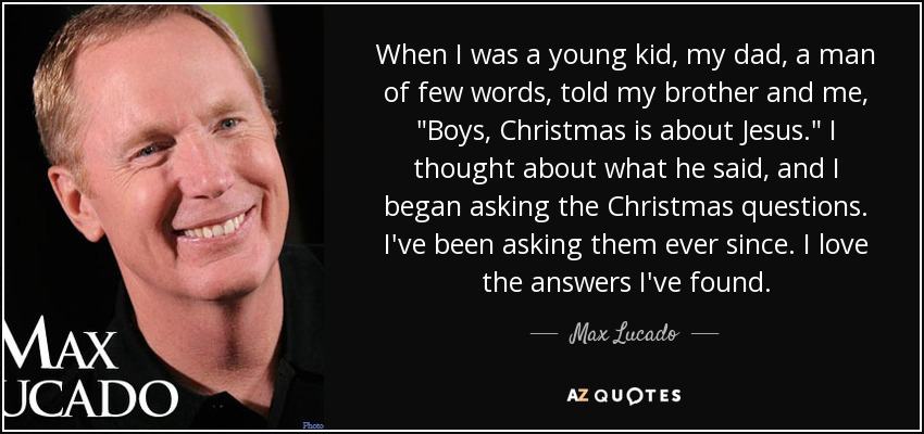 Max Lucado Quote When I Was A Young Kid My Dad A Man