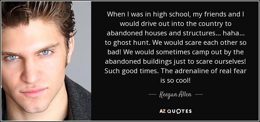 Keegan Allen quote: When I was in high school, my friends