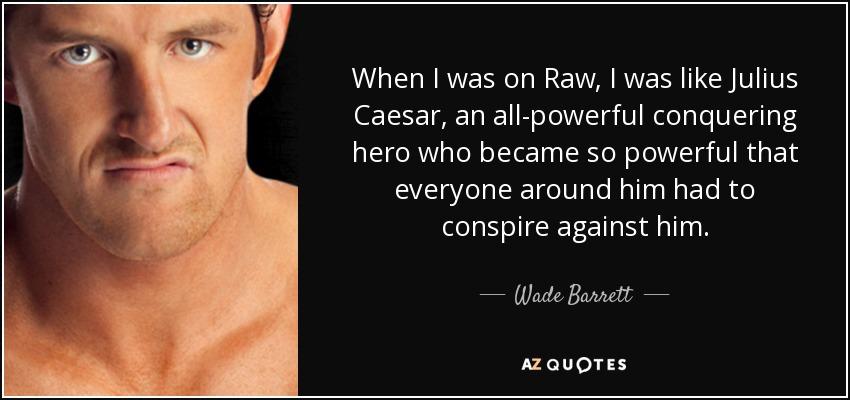 Wade Barrett Quote When I Was On Raw I Was Like Julius Caesar Unique Julius Caesar Quotes
