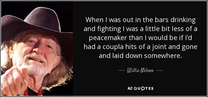 Peacemaker Quotes Pleasing Willie Nelson Quote When I Was Out In The Bars Drinking And