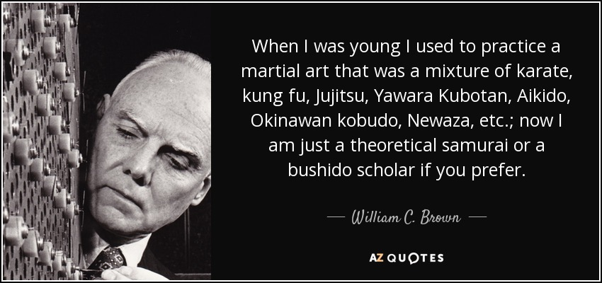 William C Brown Quote When I Was Young I Used To Practice A Martial
