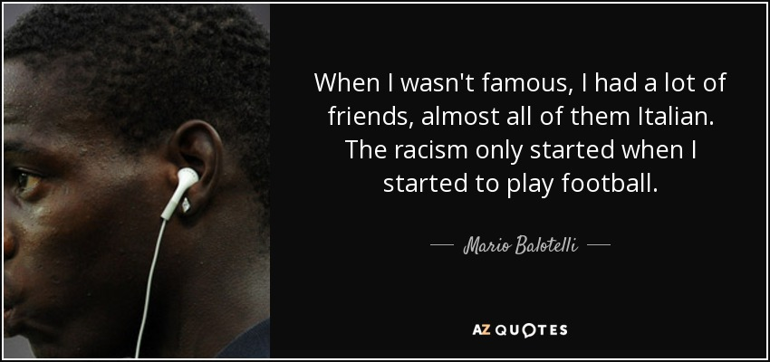 Mario Balotelli quote: When I wasn\'t famous, I had a lot of ...
