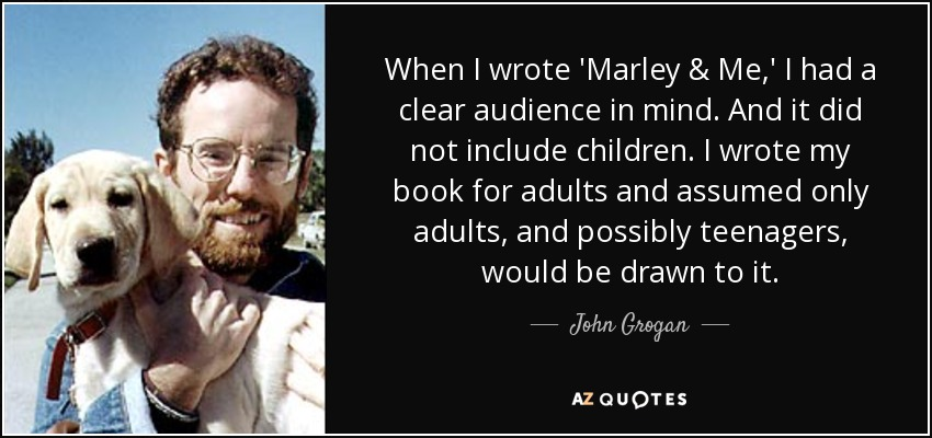 John Grogan Quote When I Wrote Marley Me I Had A Clear