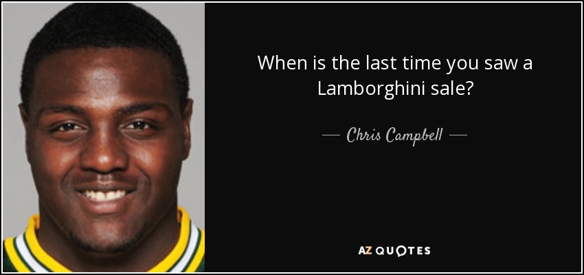 When is the last time you saw a Lamborghini sale? - Chris Campbell