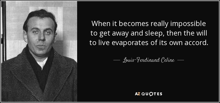 When it becomes really impossible to get away and sleep, then the will to live evaporates of its own accord. - Louis-Ferdinand Celine