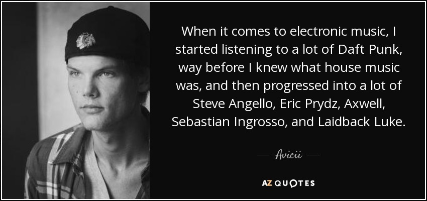 Avicii Quote When It Comes To Electronic Music I Started Listening