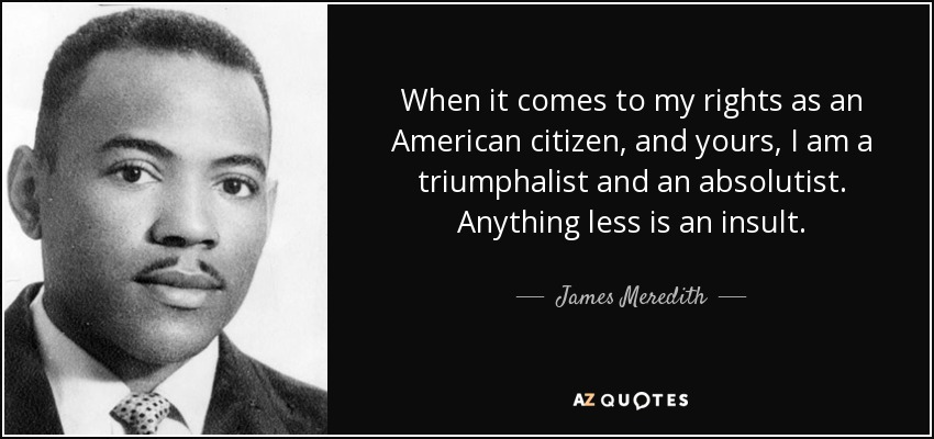 http://www.azquotes.com/picture-quotes/quote-when-it-comes-to-my-rights-as-an-american-citizen-and-yours-i-am-a-triumphalist-and-james-meredith-71-58-66.jpg