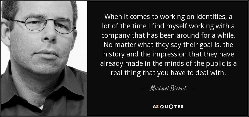 Michael Bierut Quote When It Comes To Working On Identities A Lot