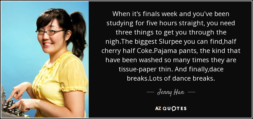 Jenny Han quote: When it\'s finals week and you\'ve been ...