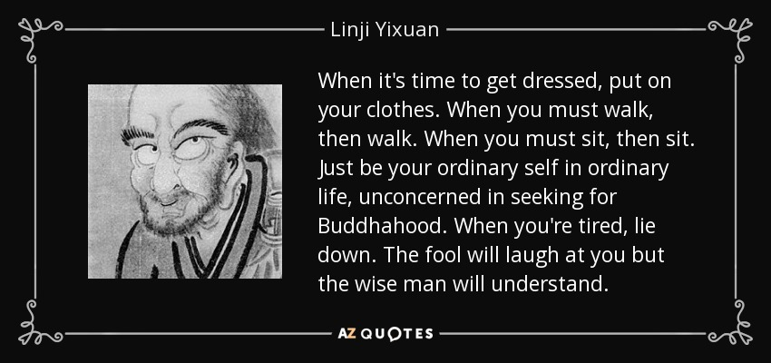 Linji Yixuan Quote When Its Time To Get Dressed Put On Your