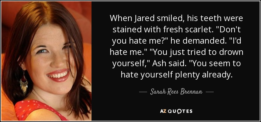When Jared smiled, his teeth were stained with fresh scarlet.