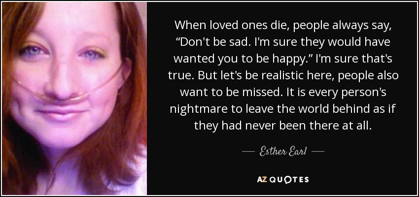 """Dying Quotes For Loved Ones Esther Earl quote: When loved ones die, people always say, """"Don't  Dying Quotes For Loved Ones"""