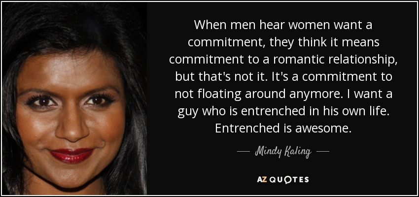 What A Woman Wants From A Man Quotes: Mindy Kaling Quote: When Men Hear Women Want A Commitment