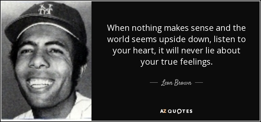 Leon Brown Quote When Nothing Makes Sense And The World Seems