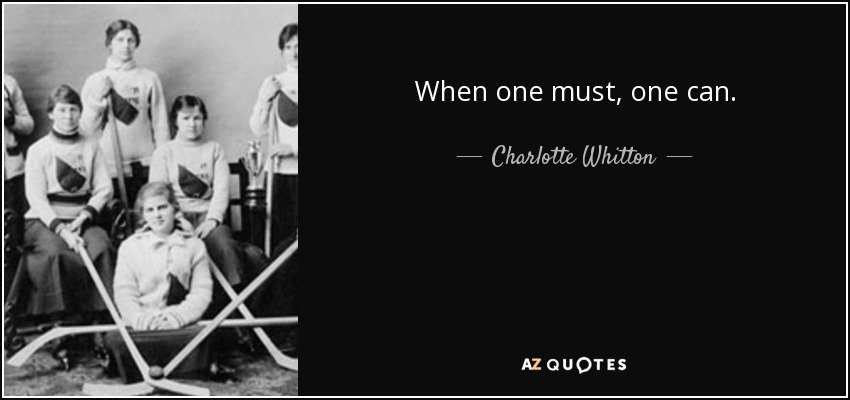 When one must, one can. - Charlotte Whitton