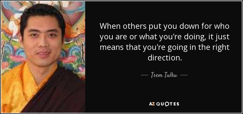 Tsem Tulku Quote When Others Put You Down For Who You Are Or