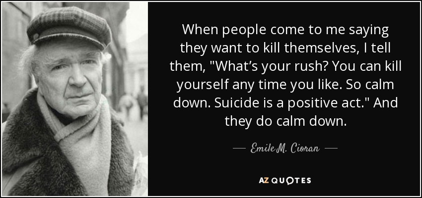 When people come to me saying they want to kill themselves, I tell them,