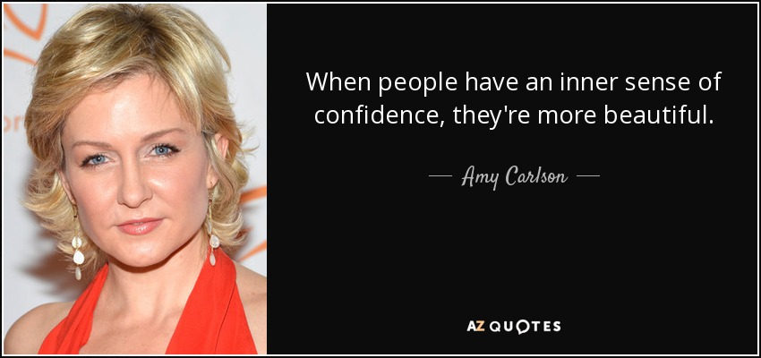 When people have an inner sense of confidence, they're more beautiful. - Amy Carlson