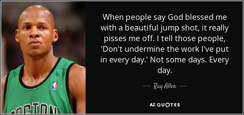 Ray Allen Quote When People Say God Blessed Me With A Beautiful Jump