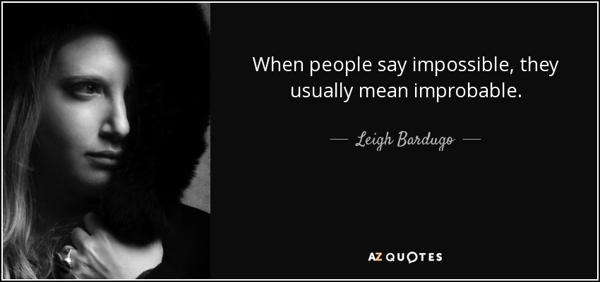 Leigh Bardugo Quote When People Say Impossible They Usually Mean