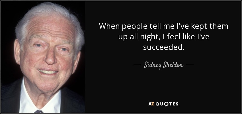 When people tell me I've kept them up all night, I feel like I've succeeded. - Sidney Sheldon