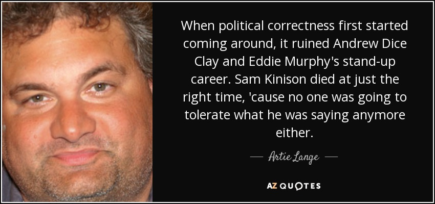 Artie Lange Quote: When Political Correctness First