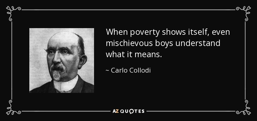 When poverty shows itself, even mischievous boys understand what it means. - Carlo Collodi