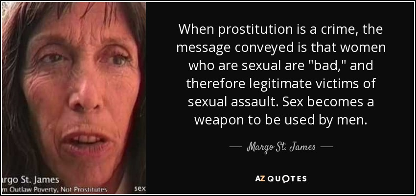 When prostitution is a crime, the message conveyed is that women who are sexual are