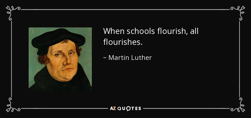 When schools flourish, all flourishes. - Martin Luther