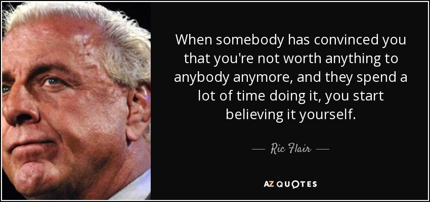 Ric Flair Quote When Somebody Has Convinced You That Youre Not