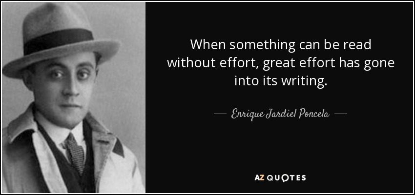 When something can be read without effort, great effort has gone into its writing. - Enrique Jardiel Poncela