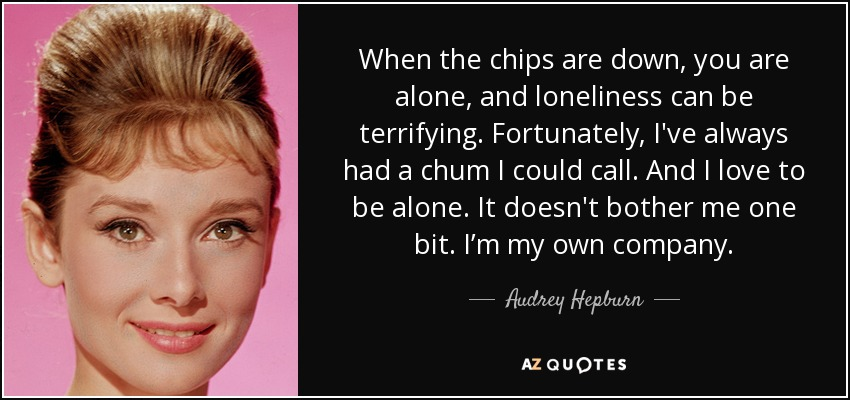 Audrey Hepburn Quote When The Chips Are Down You Are Alone And