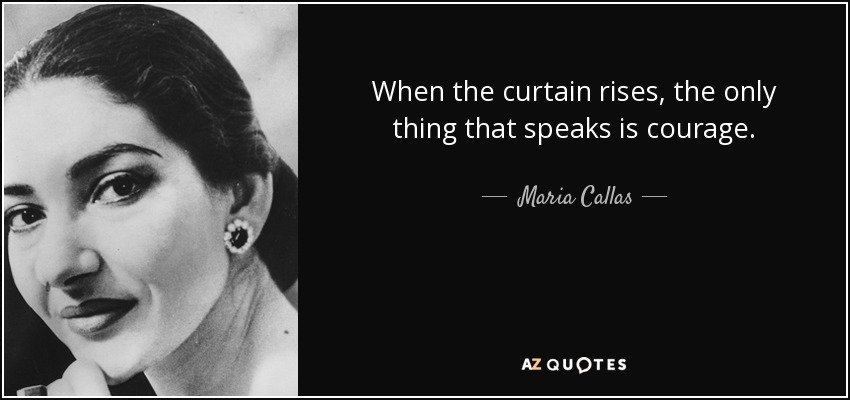 Aristotle Onassis Quotes Quotesgram: Maria Callas Quote: When The Curtain Rises, The Only Thing