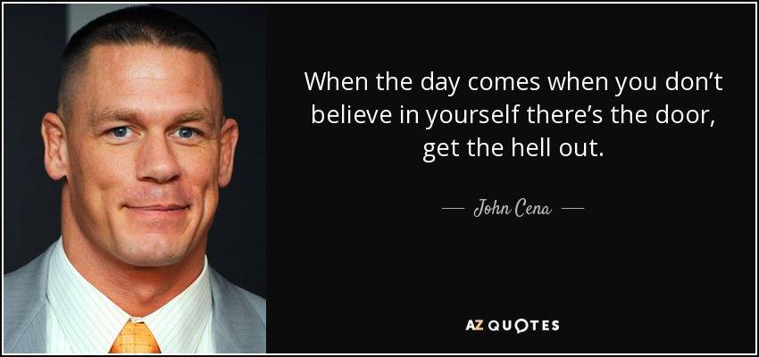 When the day comes when you don\u0027t believe in yourself there\u0027s the door