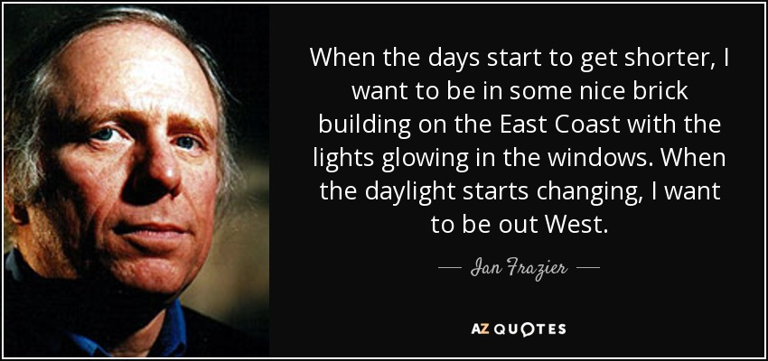 Ian Frazier Quote When The Days Start To Get Shorter I Want To
