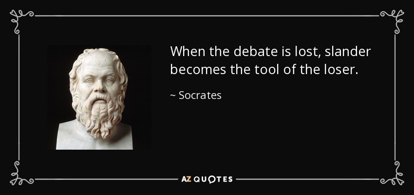 When the debate is lost, slander becomes the tool of the loser. - Socrates