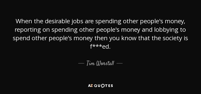 Tim Worstall Quote When The Desirable Jobs Are Spending Other