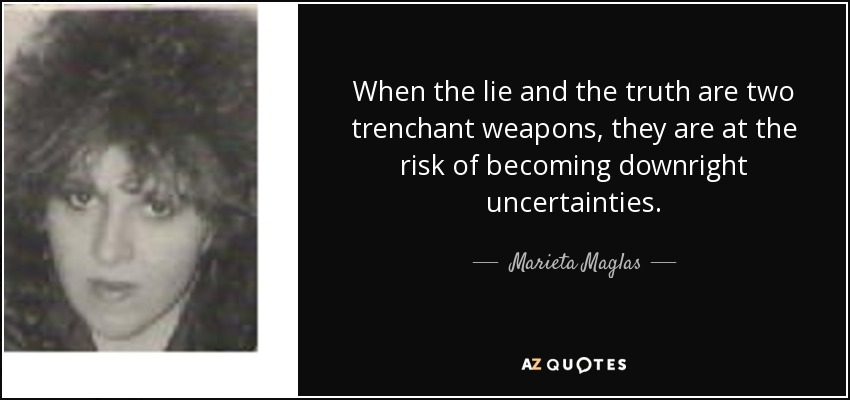 Marieta Maglas Quote: When The Lie And The Truth Are Two
