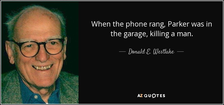 When the phone rang, Parker was in the garage, killing a man. - Donald E. Westlake