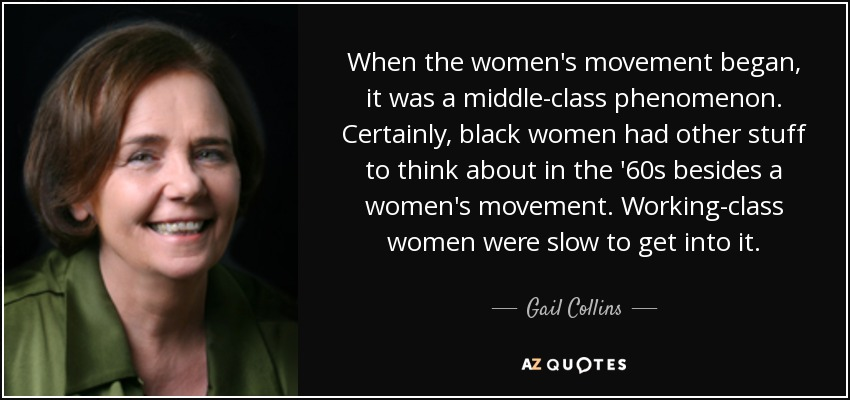 Gail Collins quote: When the women\'s movement began, it was ...