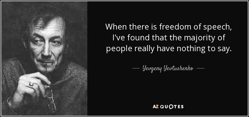 When there is freedom of speech, I've found that the majority of people really have nothing to say. - Yevgeny Yevtushenko