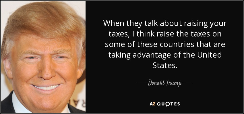 Quotes About Taxes Brilliant Donald Trump Quote When They Talk About Raising Your Taxes I