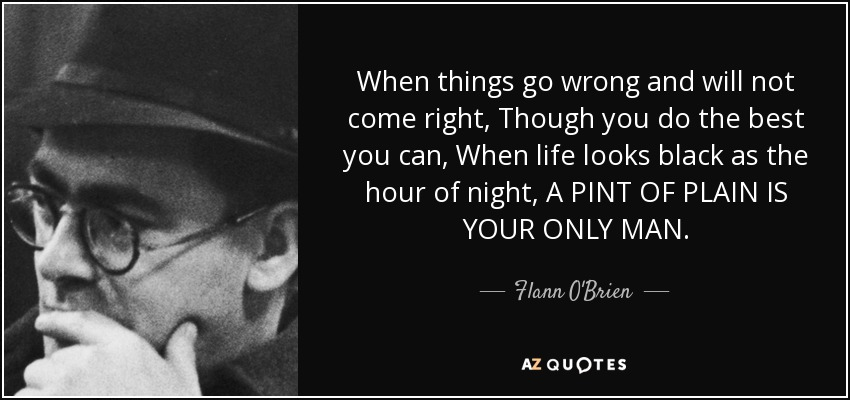 Flann O'Brien Quote: When Things Go Wrong And Will Not