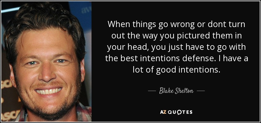 Blake Shelton Quote When Things Go Wrong Or Dont Turn Out The Way