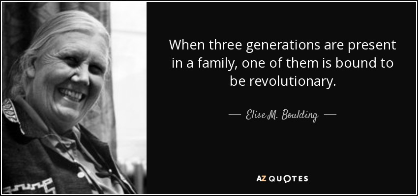 Elise M Boulding Quote When Three Generations Are Present In A