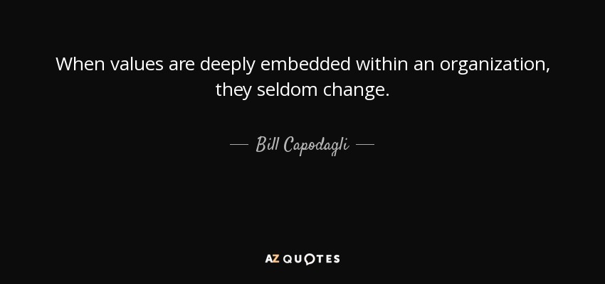 When values are deeply embedded within an organization, they seldom change. - Bill Capodagli